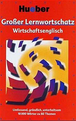 9783190063833: Großer Lernwortschatz Wirtschaftsenglisch: Umfassend, gründlich, unterhaltsam. 10000 Wörter zu 80 Themen