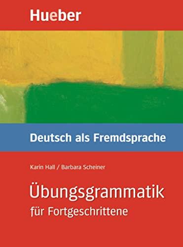 Übungsgrammatik DaF für Fortgeschrittene, neue Rechtschreibung, Übungsbuch: Hall, Karin, Scheiner,