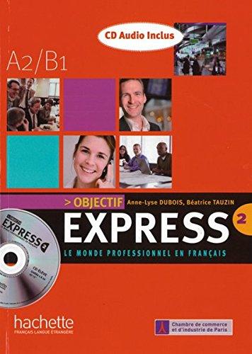 Objectif Express 2. Livre de l'élève +: Anne-Lyse Dubois