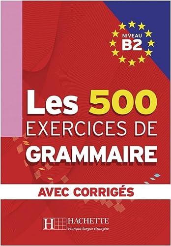 9783190333837: Les 500 Exercices de Grammaire B2. Livre + avec corrigés
