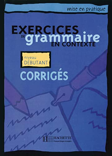 Exercices de grammaire en contexte. Niveau débutant: Anne Akyüz, Bernadette