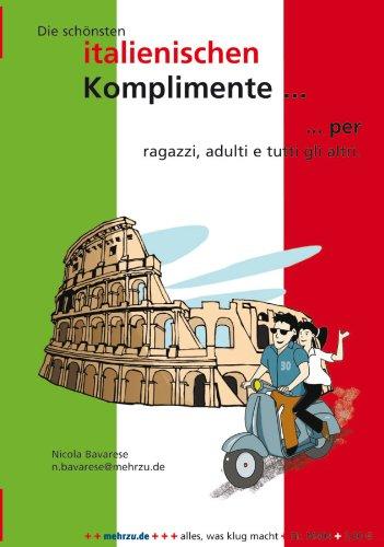 9783193395863: Die sch�nsten italienischen Komplimente ...: ... per ragazzi, adulti e tutti gli altri
