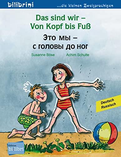 Das sind wir - Von Kopf bis Fuß. Kinderbuch Deutsch-Russisch: Böse, Susanne; Achim Schulte