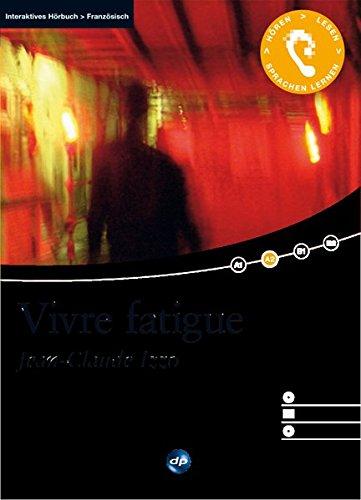 9783198924846: Vivre fatigue: Das Hörbuch zum Sprachen lernen - Ungekürzte Originalfassung. Niveau A2