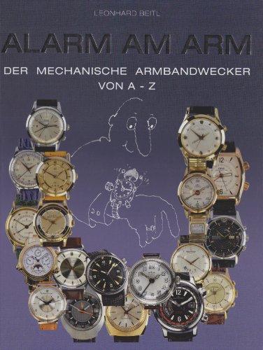 9783200016460: Alarm am Arm. Der mechanische Armbandwecker von A-Z.