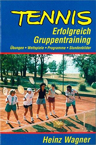 9783200020689: Tennis erfolgreich Gruppentraining: Übungen. Wettspiele. Programme. Stundenbilder