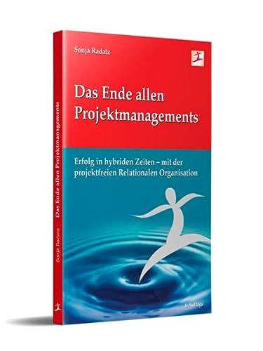9783200032088: Das Ende allen Projektmanagements: Erfolg in hybriden Zeiten - mit der projektfreien Relationalen Organisation