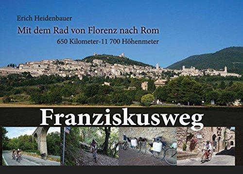 9783200032576: Franziskusweg: Mit dem Fahrrad von Florenz nach Rom, 650 Kilometer - 11700 Höhenmeter