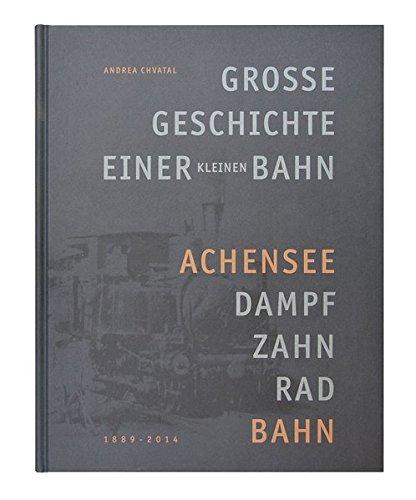 9783200036123: Große Geschichte einer kleinen Bahn: Achensee-Dampf-Zahnrad-Bahn