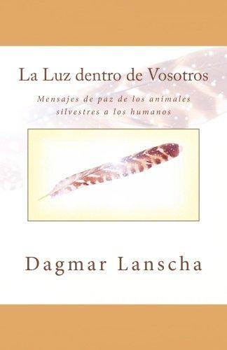 9783200046702: La Luz dentro de Vosotros: Mensajes de paz de los animales silvestres a los humanos (Spanish Edition)