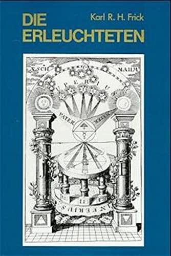 Die Erleuchteten: Gnostisch-theosophische und alchemistisch-rosenkreuzerische Geheimgesellschaften bis: Karl R. H.