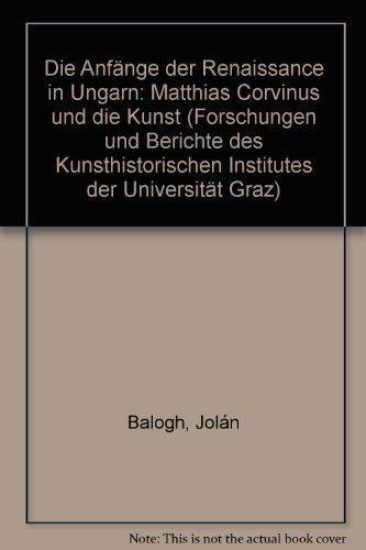 Die Anfange der Renaissance in Ungarn: Matthias: Jolan Balogh