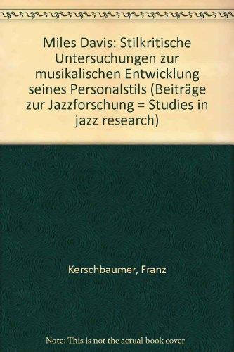 Miles Davis. Stilkritische Untersuchungen zur musikalischen Entwicklung seines Personalstils: Franz...