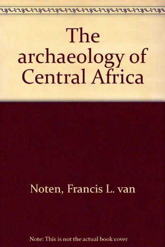The Archaeology of Central Africa