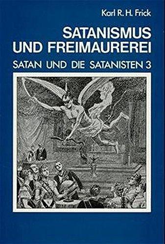 Satanismus und Freimaurerei: Eine Dokumentation bis zur: Frick, Karl R.