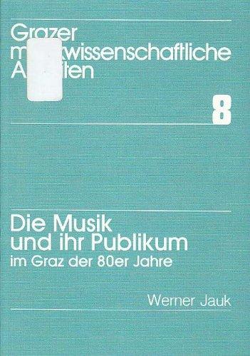 Die Musik und Ihr Publikum: Im Graz der 80er Jahre (Grazer musikwissenschaftliche Arbeiten): Jauk, ...