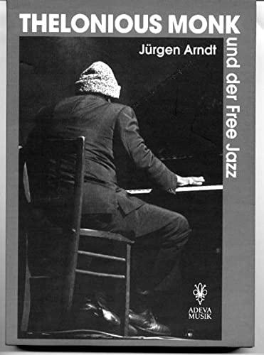 Thelonius Monk und der Free Jazz (Paperback): Jürgen Arndt