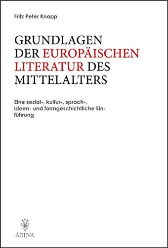 9783201019361: Grundlagen der Europäischen Literatur des Mittelalters: Eine sozial-, kultur-, sprach-, ideen- und formgeschichtliche Einführung