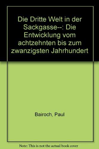 Die Dritte Welt in der Sackgasse--: Die Entwicklung vom achtzehnten bis zum zwanzigsten Jahrhundert (German Edition) (3203504502) by Bairoch, Paul