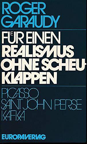 Für einen Realismus ohne Scheuklappen. Picasso, Saint- John Perse, Kafka (9783203507811) by Roger Garaudy