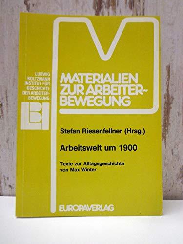 9783203510347: Arbeitswelt um 1900: Texte zur Alltagsgeschichte (Materialien zur Arbeiterbewegung)