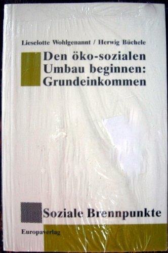 9783203511016: Den öko-sozialen Umbau beginnen: Grundeinkommen