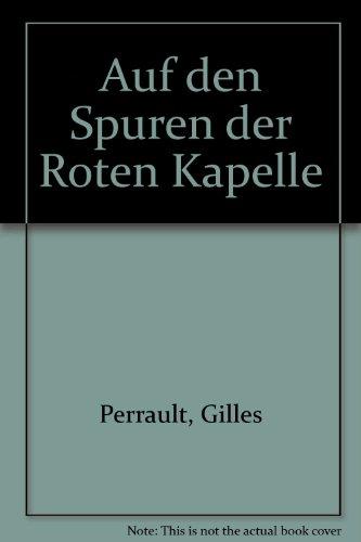 Auf den Spuren der Roten Kapelle [Aus d. Franz. übertr. von E. u. R. Thomsen] - Perrault, Gilles