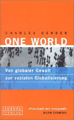 One World. Von globaler Gewalt zur sozialen Globaliseirung. (3203761505) by Derber, Charles
