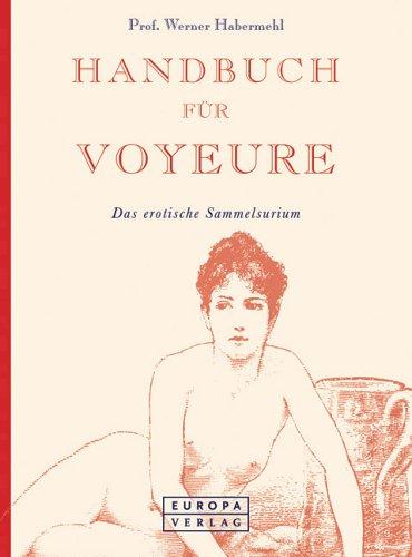 9783203780191: Handbuch für Voyeure. Das erotische Sammelsurium