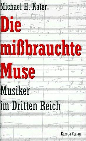 9783203790046: Die missbrauchte Muse. Musiker im Dritten Reich