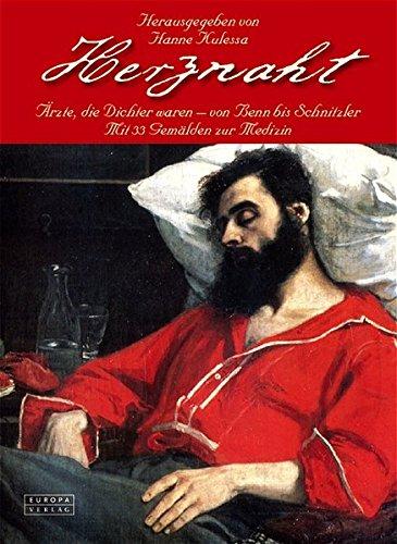 Herznaht. Ärzte, die Dichter waren - von Benn bis Schnitzler. Mit 33 Gemälden zur Medizin