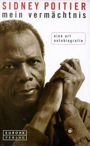 Mein Vermächtnis. Eine Art Autobiografie.: Poitier, Sidney