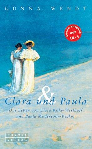 Clara und Paula. Das Leben von Clara Rilke-Westhoff und Paula Modersohn-Becker. - Wendt, Gunna