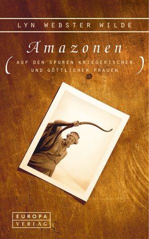 9783203840406: Amazonen. Auf den Spuren kriegerischer und göttlicher Frauen.