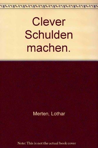 Clever Schulden machen: Merten, Lothar: