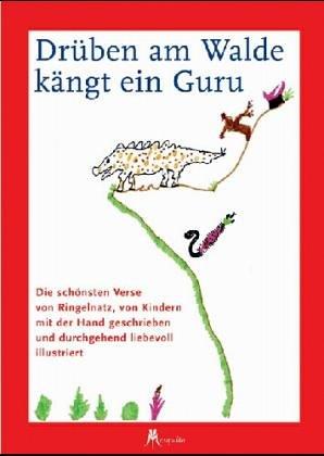 9783203851501: Drüben am Walde kängt ein Guru - Die schönsten Verse von Ringelnatz, von Kindern mit der Hand geschrieben und durchgehend liebevoll illustriert