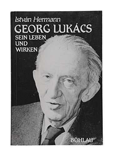 Georg Lukács. sein Leben und Wirken.: Lukacs - Hermann, Istv�n.