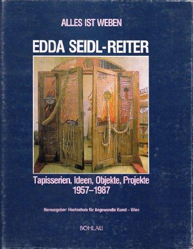 Alles ist Weben: Edda Seidl-Reiter : Tapisserien, Ideen, Objekte, Projekte, 1957-1987 (German ...