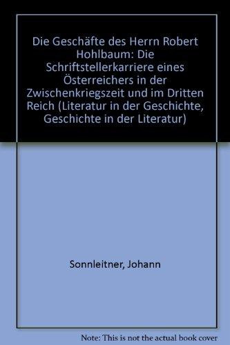 9783205052067: Die Geschäfte des Herrn Robert Hohlbaum: Die Schriftstellerkarriere eines Österreichers in der Zwischenkriegszeit und im Dritten Reich (Literatur in der Geschichte, Geschichte in der Literatur)