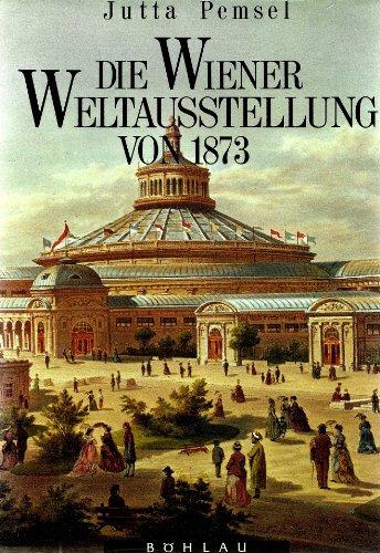 9783205052470: Die Wiener Weltausstellung von 1873: Das gründerzeitliche Wien am Wendepunkt