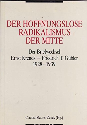 9783205052487: Der Hoffnungslose Radikalismus der Mitte: Briefwechsel Ernst Krenek--Friedrich T. Gubler, 1928-1939 (German Edition)