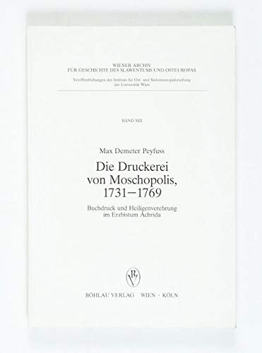 9783205052937: Die Druckerei von Moschopolis, 1731-1769: Buchdruck und Heiligenverehrung im Erzbistum Achrida (Wiener Archiv für Geschichte des Slawentums und Osteuropas) (German Edition)