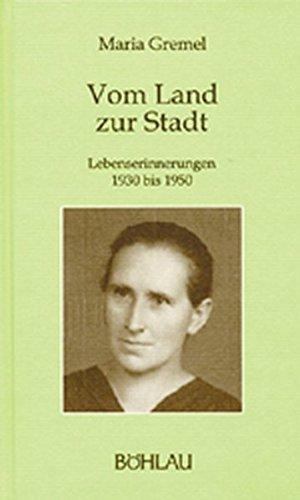 Vom Land zur Stadt. Lebenserinnerungen 1930 bis 1950.: Gremel, Maria