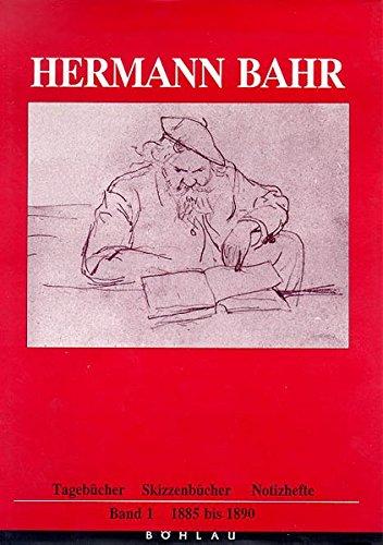 9783205054467: Hermann Bahr. Tagebücher, Skizzenbücher, Notizhefte: Tagebücher, Skizzenbücher, Notizhefte, Bd.1, 1885-1890: Bd. 1