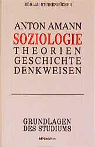 Soziologie. Ein Leitfaden zu Theorien, Geschichte und: Anton Amann