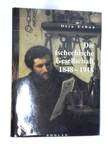 Die tschechische Gesellschaft 1848 bis 1918. Übers. von Henning Schlegel.: URBAN, Otto,