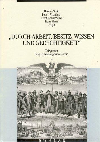 9783205055624: Durch Arbeit, Besitz, Wissen und Gerechtigkeit (Bürgertum in der Habsburgermonarchie)