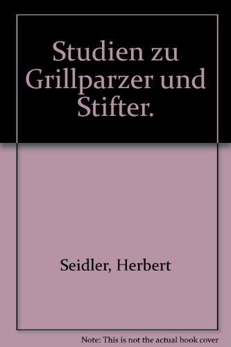 STUDIEN ZU GRILLPARZER UND STIFTER: Seidler, Herbert