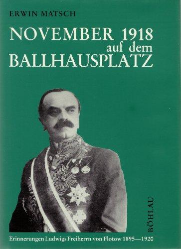 November 1918 Auf Dem Ballhausplatz. Erinnerungen Ludwigs Freiherrn Von Flotow 1895-1920.: Matsch, ...