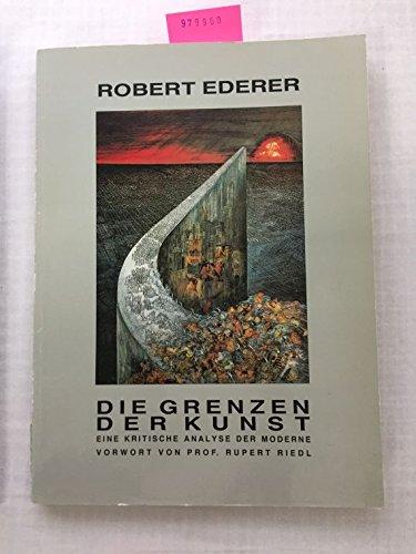 Die Grenzen der Kunst. Eine kritische Analyse der Moderne.: Ederer, Robert